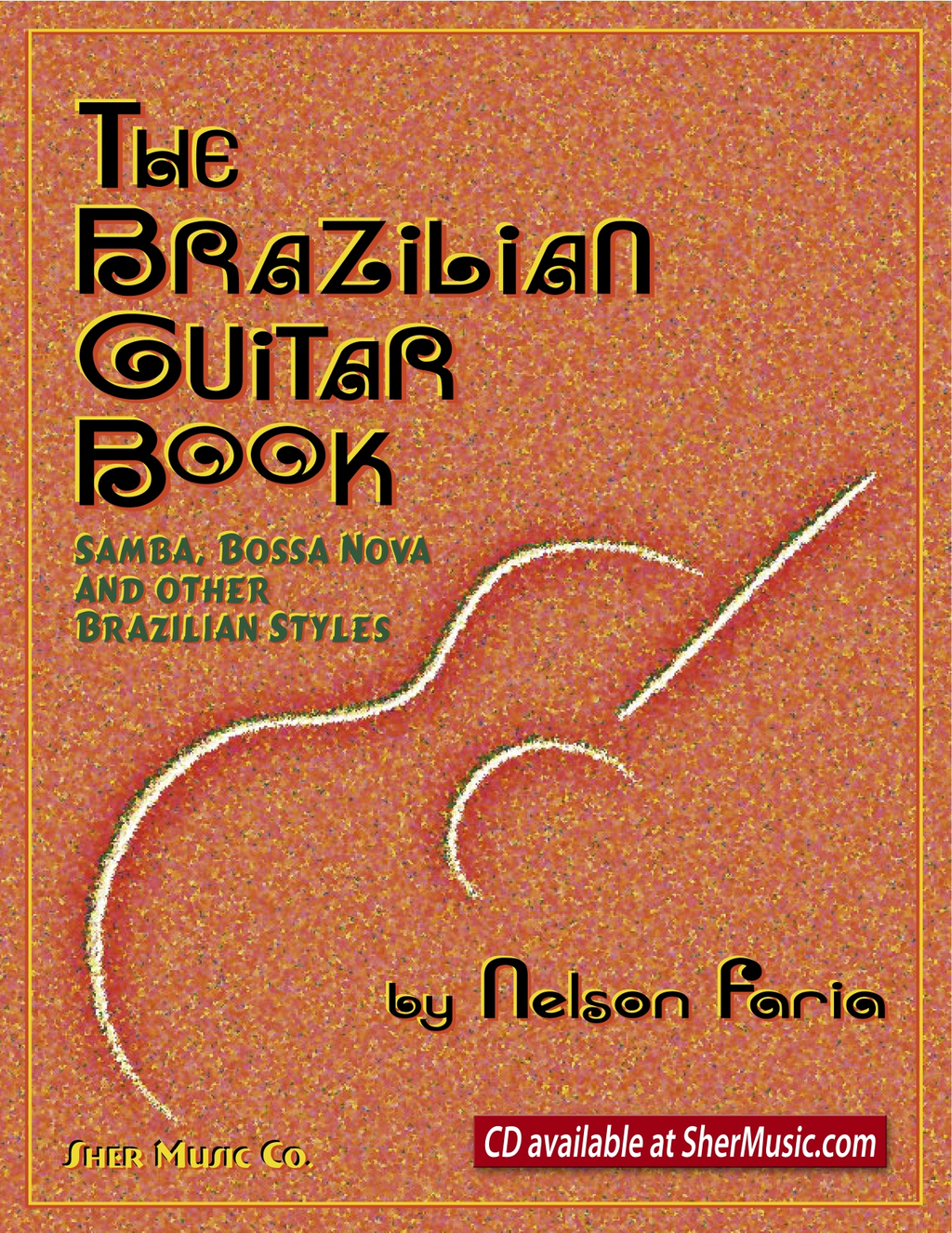 The Brazilian Guitar Book By: Nelson Faria,SHER Music