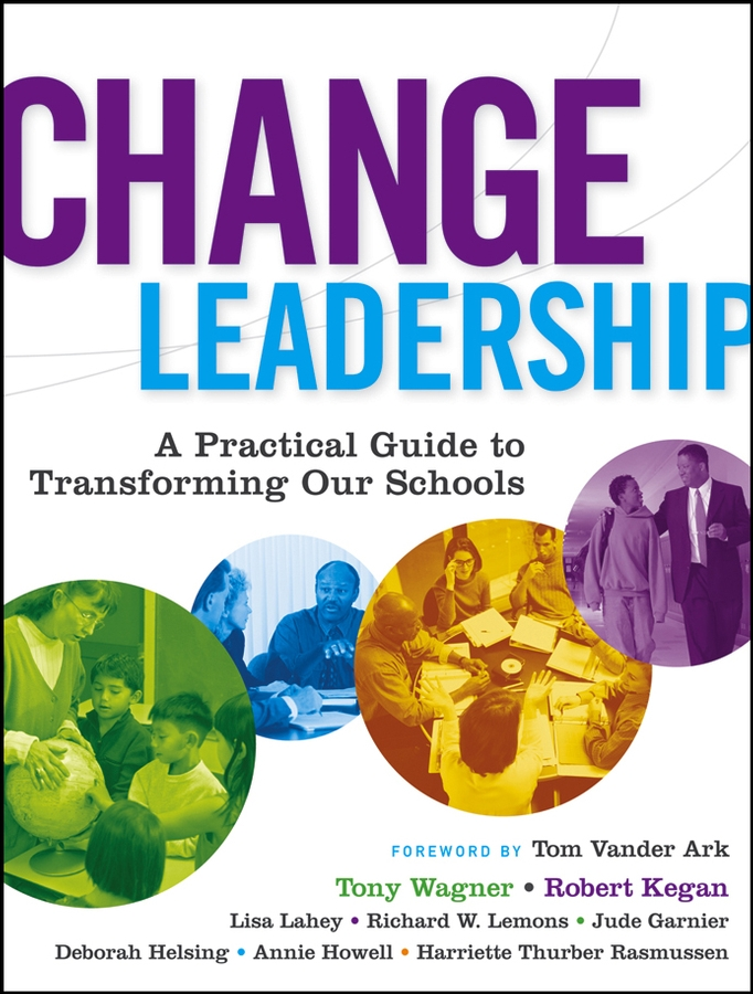 Change Leadership By: Annie Howell,Deborah Helsing,Harriette Thurber Rasmussen,Jude Garnier,Lisa Laskow Lahey,Richard W. Lemons,Robert Kegan,Tony Wagner