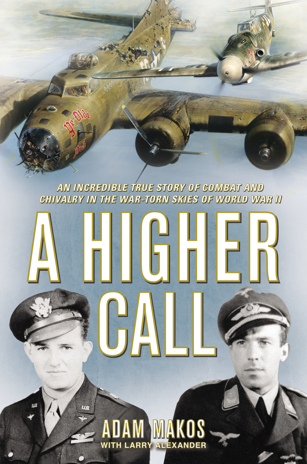 A Higher Call By: Adam Makos,Larry Alexander