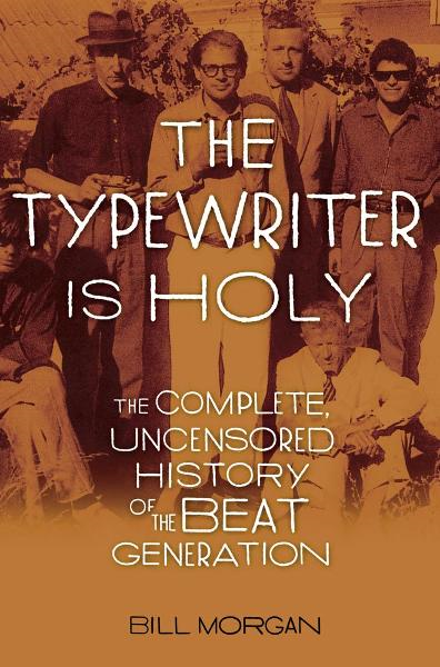 The Typewriter Is Holy By: Bill Morgan