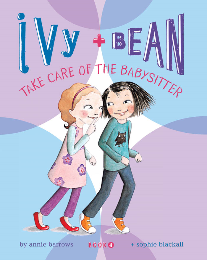Ivy and Bean Take Care of the Babysitter: Book 4 By: Annie Barrows,Sophie Blackall