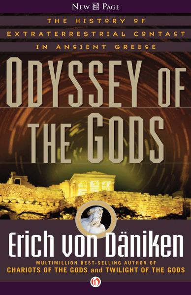 Odyssey of the Gods: The History of Extraterrestrial Contact in Ancient Greece By: Erich von Däniken