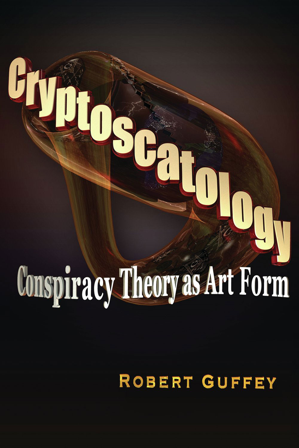 Cryptoscatology: Conspiracy Theory as Art Form By: Robert Guffey