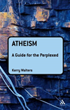 Atheism: A Guide For The Perplexed: