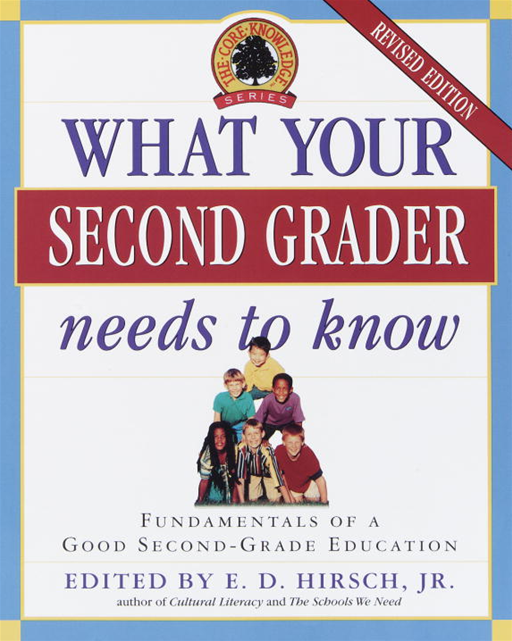 What Your Second Grader Needs to Know By: E.D. Hirsch, Jr.