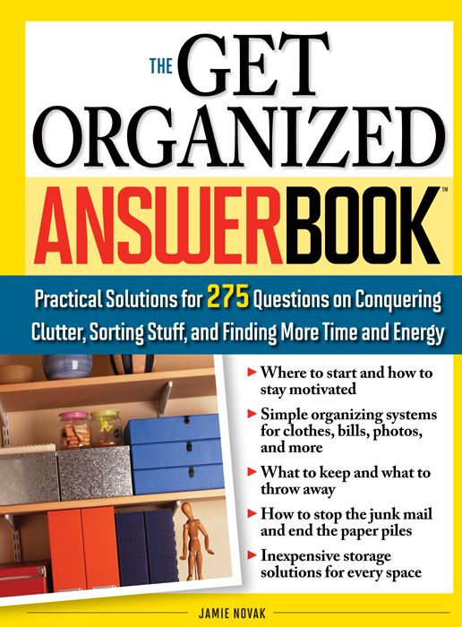 Get Organized Answer Book: Practical Solutions For 275 Questions On Conquering Clutter  Sorting Stuff  And Finding More Time And Energy By: Jamie Novak