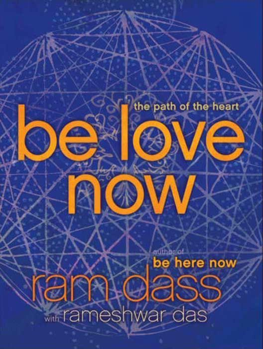 Be Love Now By: Ram Dass,Rameshwar Das
