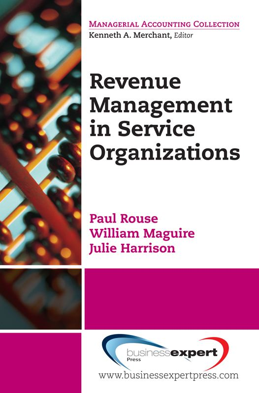 Revenue Management for Service Organizations By: Paul Rouse,William Maguire