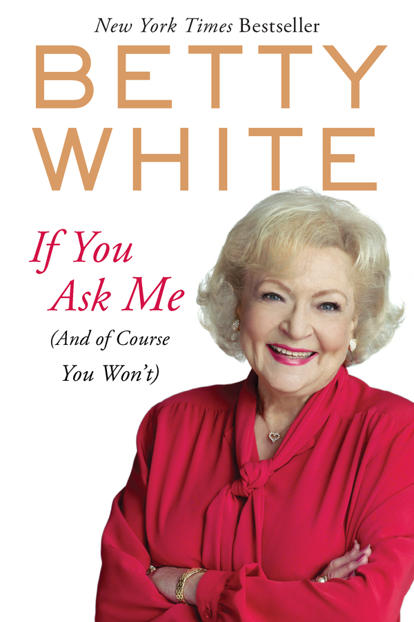 If You Ask Me By: Betty White