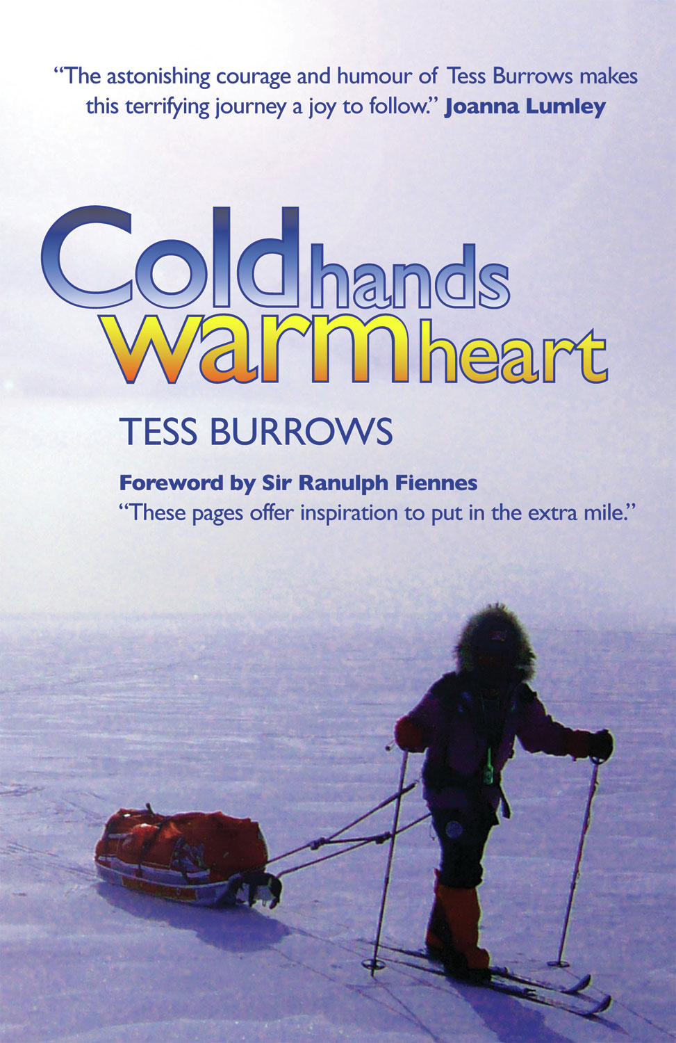 Cold Hands, Warm Heart By: Sir Ranulph Fiennes,Tess Burrows