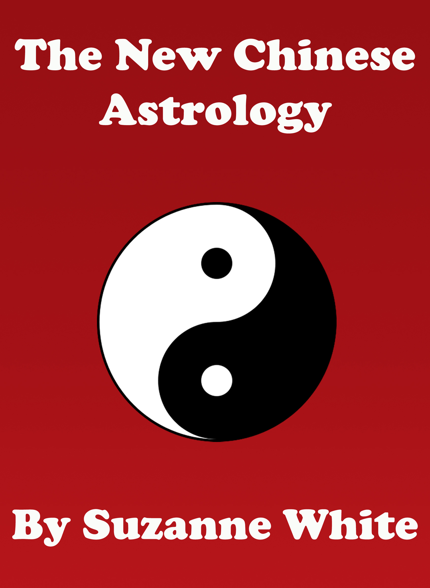 THE NEW CHINESE ASTROLOGY By: Suzanne White