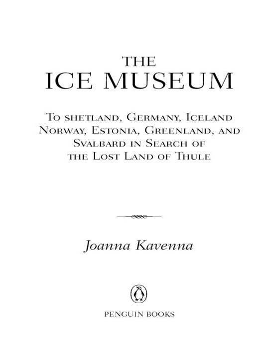 The Ice Museum: In Search of the Lost Land of Thule By: Joanna Kavenna
