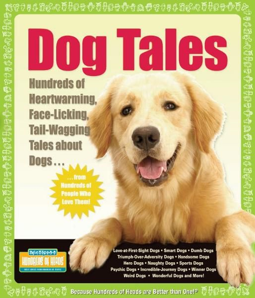 Dog Tales: Hundreds of Heartwarming, Face-Licking, Tail-Wagging Tales About Dogs By: Hundreds of Heads Books
