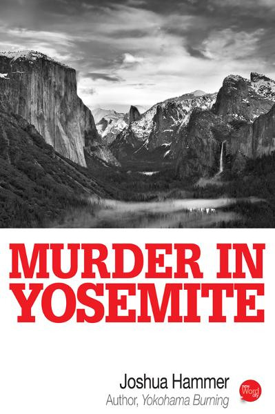 Murder In Yosemite By: Joshua Hammer