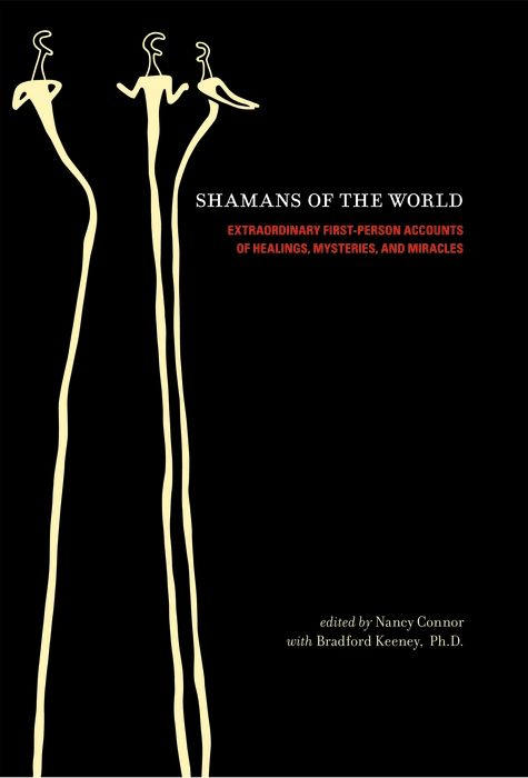 Shamans Of The World By: Nancy Connor (Ed.),Bradford Keeney Ph.D.