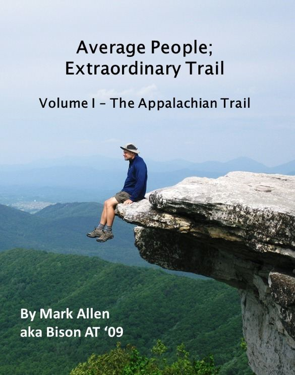 Average People; Extraordinary Trail Volume I - The Appalachian Trail By: Mark Allen