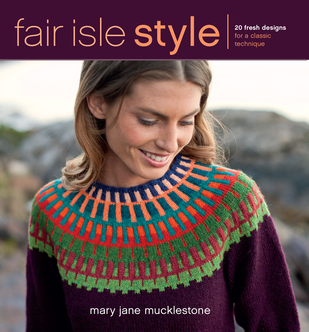 Fair Isle Style 20 Fresh Designs for a Classic Technique