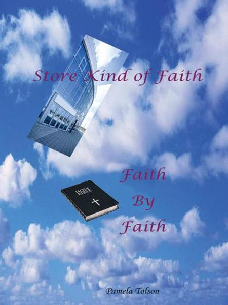 STORE KIND OF FAITH, FAITH BY FAITH