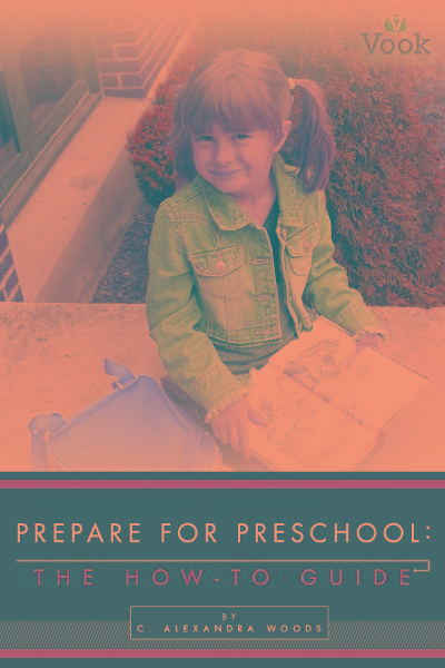 Prepare for Preschool: The How-To Guide By: Alexandra C. Woods
