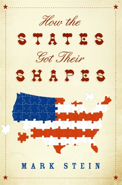 How the States Got Their Shapes By: Mark Stein