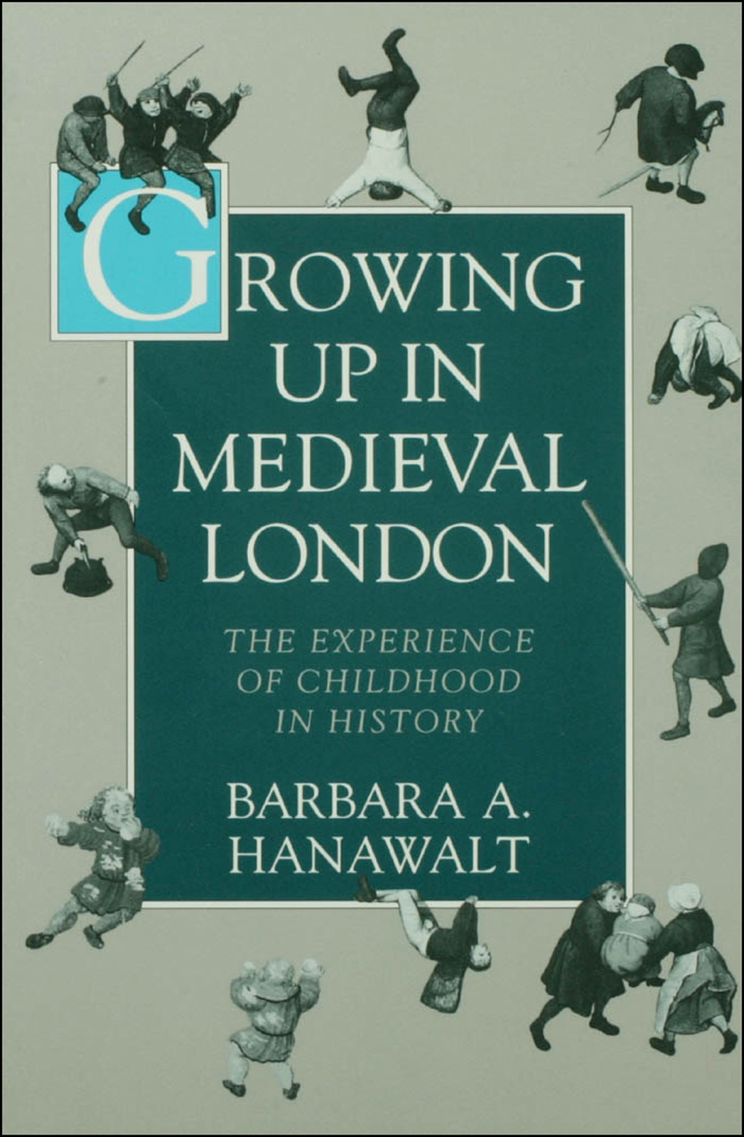 Growing Up in Medieval London:The Experience of Childhood in History  By: Barbara A. Hanawalt