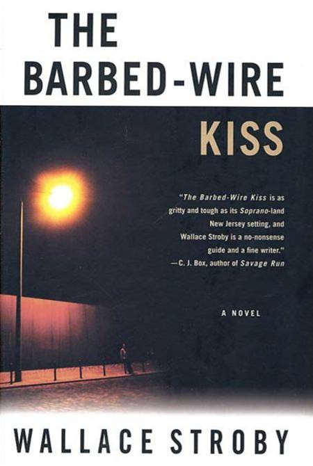 The Barbed-Wire Kiss By: Wallace Stroby