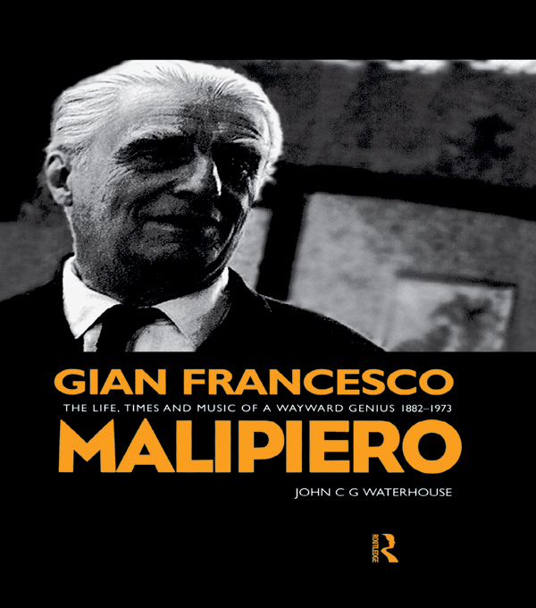 Gian Francesco Malipiero (1882-1973) The Life,  Times and Music of a Wayward Genius