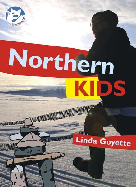 Northern Kids: Courageous Kids By: Linda Goyette