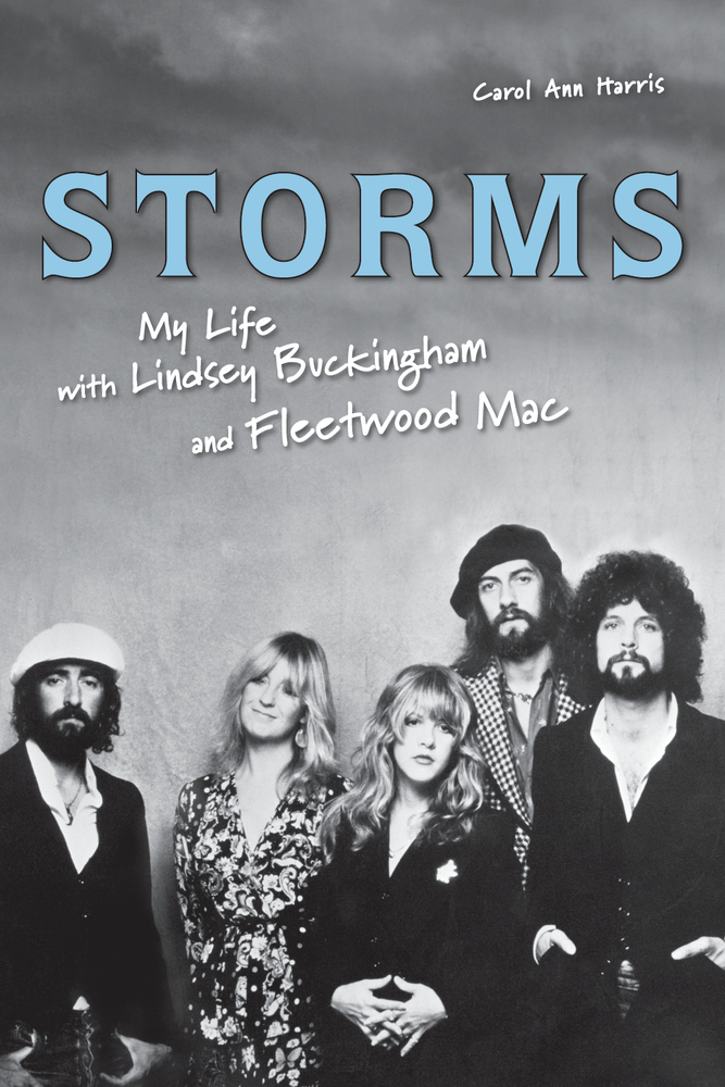 Storms: My Life with Lindsey Buckingham and Fleetwood Mac By: Carol Ann Harris