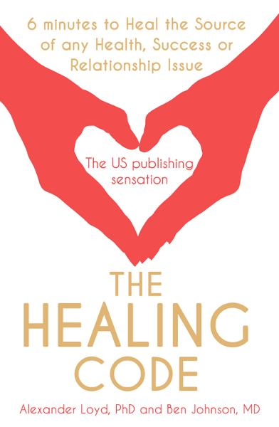 The Healing Code 6 minutes to heal the source of your health,  sucess or relationship issue