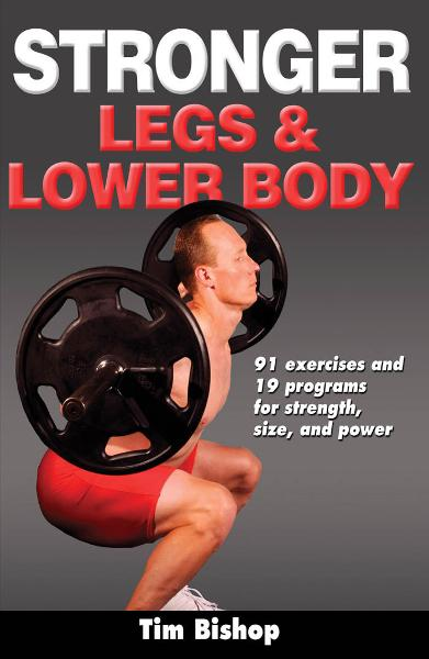 Stronger Legs & Lower Body By: Tim Bishop