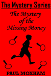 The Mystery Of The Missing Money (the Mystery Series, Short Story 1)