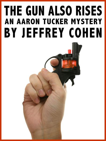The Gun Also Rises: An Aaron Tucker Mystery