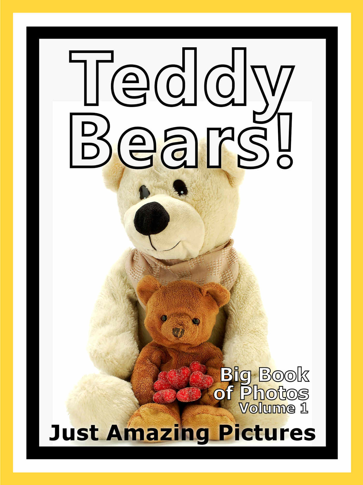 Just Teddy Bear Photos! Big Book of Photographs & Pictures of Teddy Bears, Vol. 1