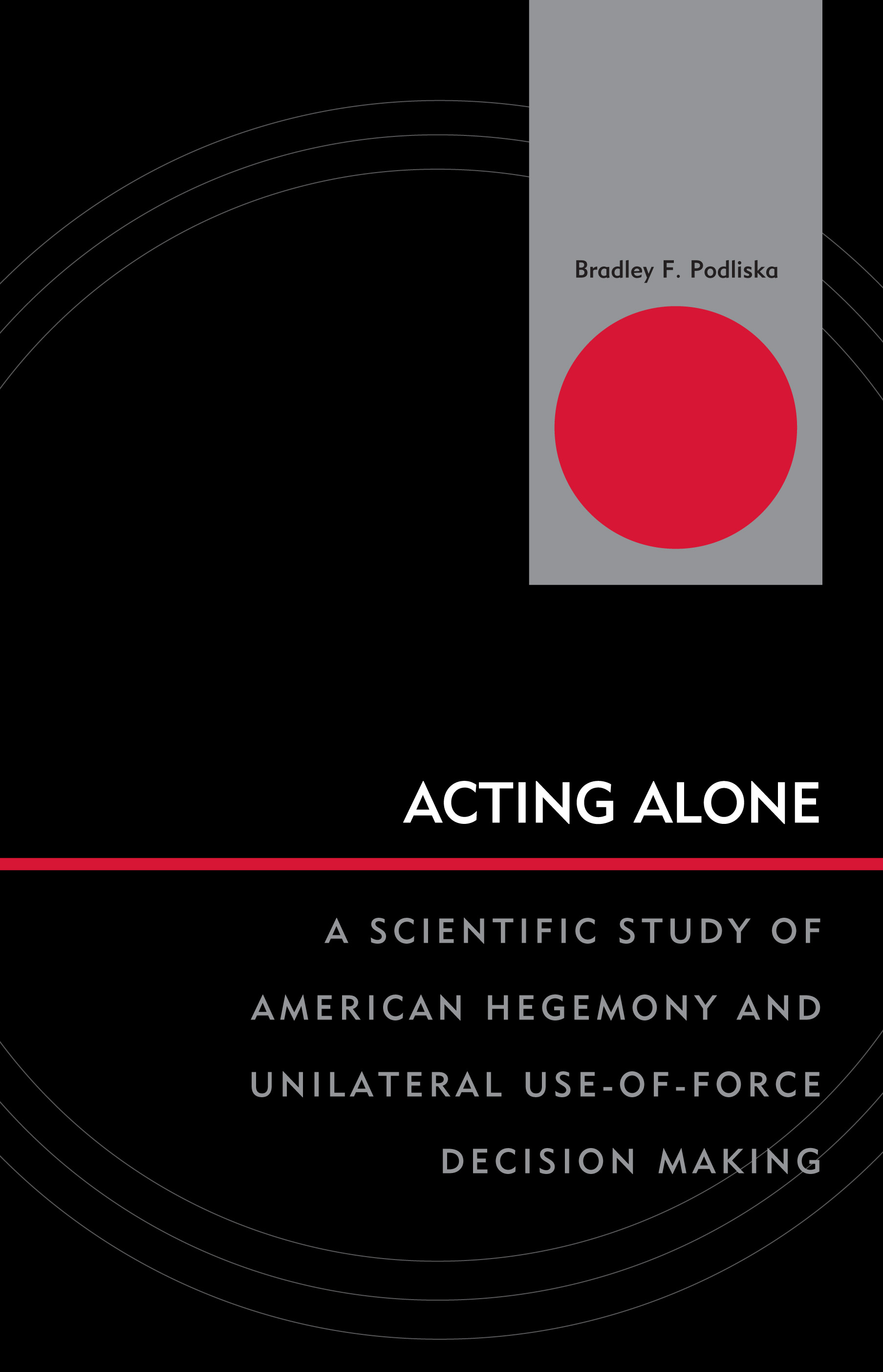 Acting Alone By: Bradley F. Podliska