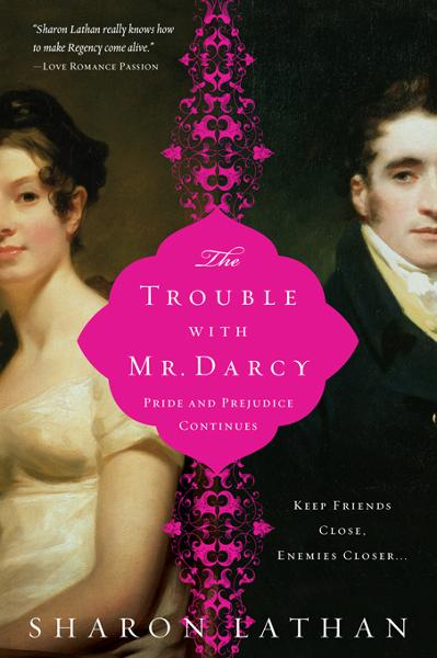 The Trouble with Mr. Darcy: Pride and Prejudice continues... By: Lathan, Sharon