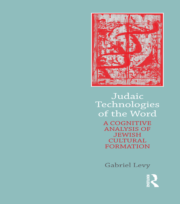 Judaic Technologies of the Word A Cognitive Analysis of Jewish Cultural Formation