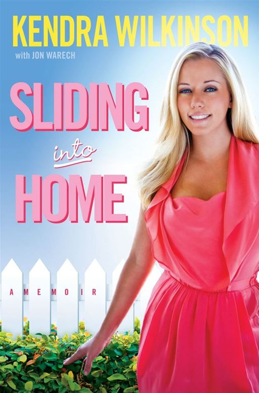 Sliding Into Home By: Jon Warech,Kendra Wilkinson