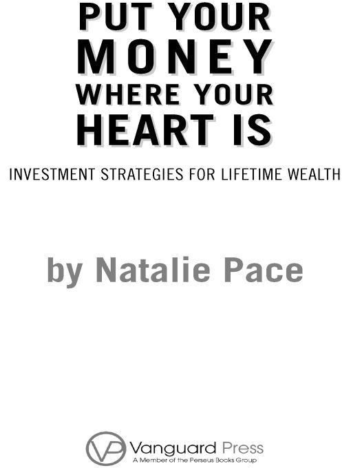 Put Your Money Where Your Heart Is: Investment Strategies for Lifetime Wealth from a #1 Wall Street Stock Picker By: Natalie Pace