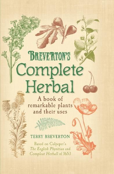 Breverton's Complete Herbal A Book of Remarkable Plants and Their Uses