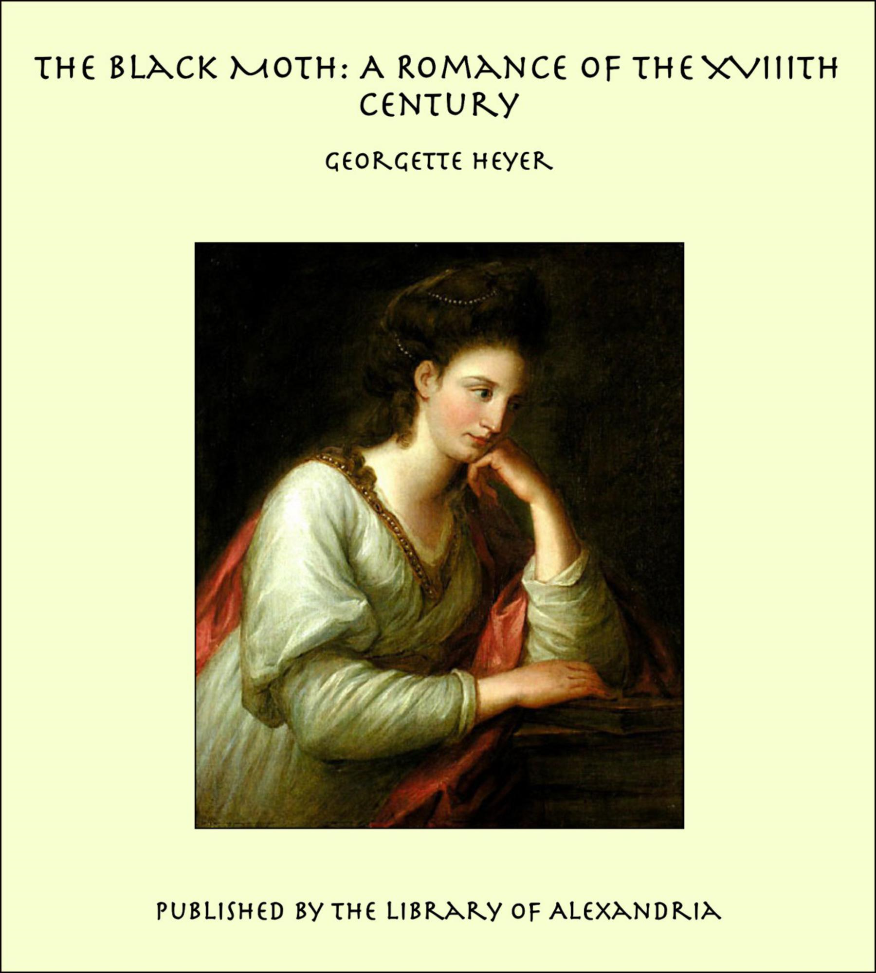 Georgette Heyer - The Black Moth: A Romance of the XVIIIth Century