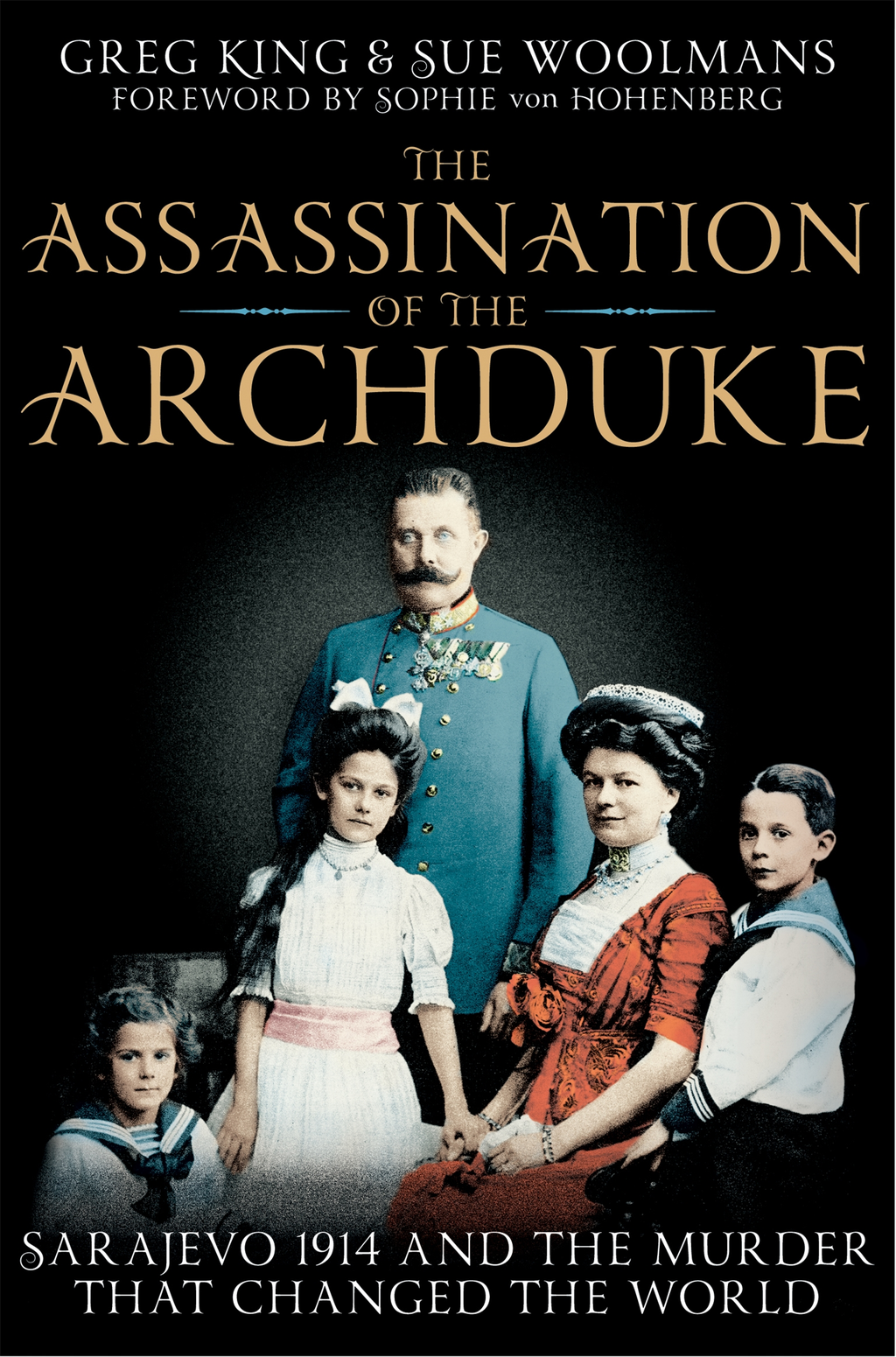 The Assassination of the Archduke Sarajevo 1914 and the Murder that Changed the World