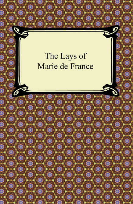 The Lays of Marie de France By: Marie de France