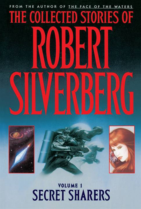 Collected Stories of Robert Silverberg: Volume 1 Secret Sharers