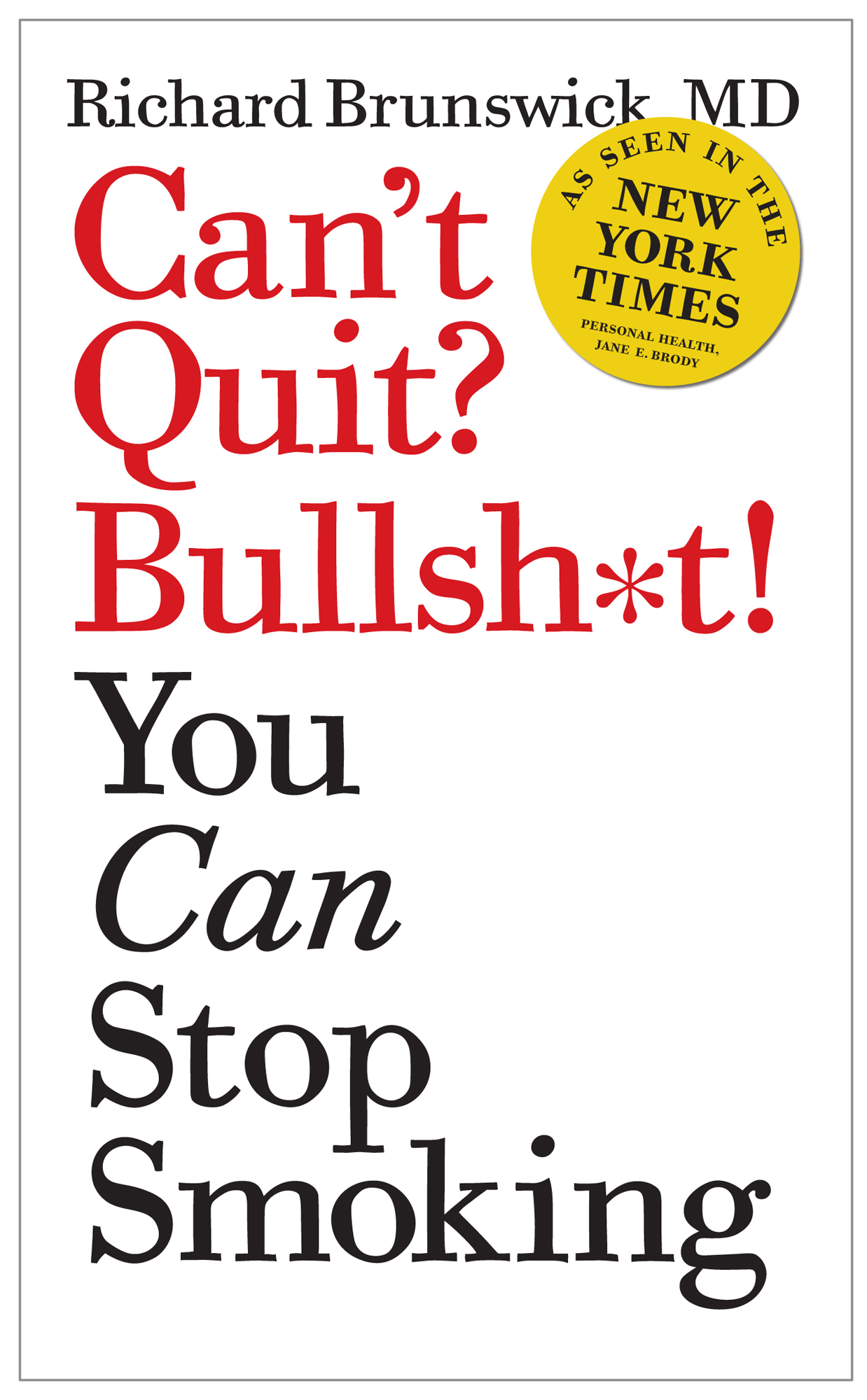 Can't Quit? Bullsh*t! You Can Stop Smoking By: richard brunswick