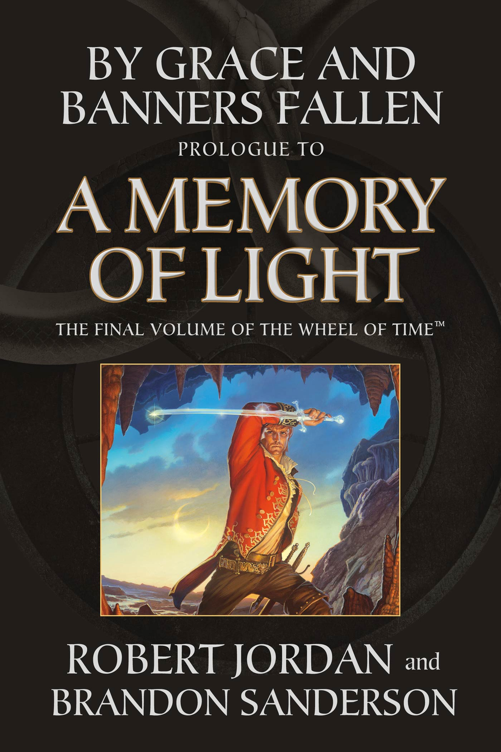 By Grace and Banners Fallen: Prologue to A Memory of Light By: Brandon Sanderson,Robert Jordan