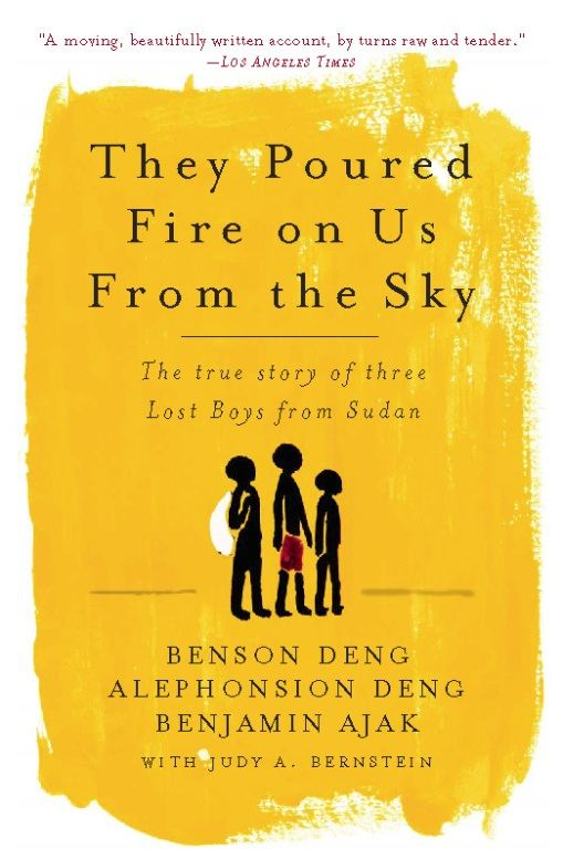 They Poured Fire on Us From the Sky By: Alephonsian Deng,Benjamin Ajak,Benson Deng,Judy Bernstein