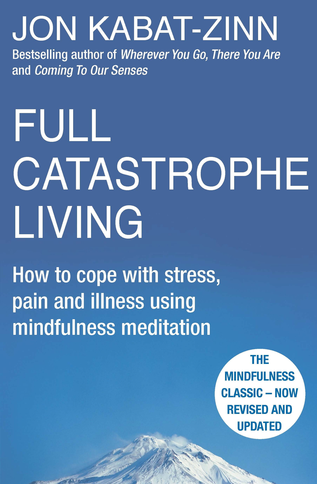 Full Catastrophe Living, Revised Edition How to cope with stress, pain and illness using mindfulness meditation
