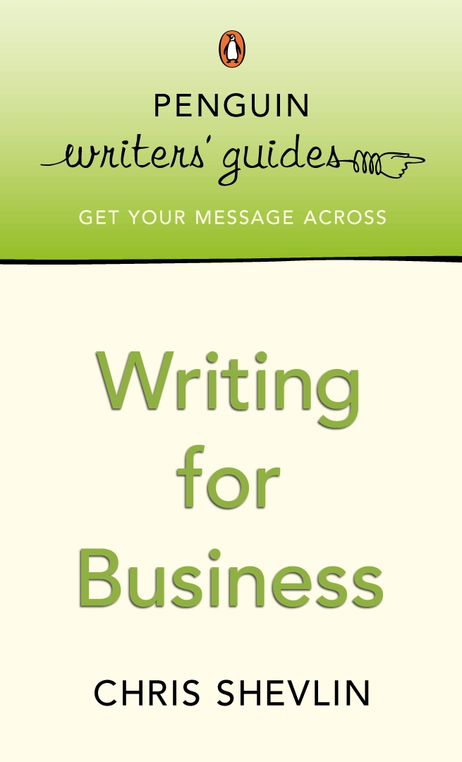 Penguin Writers' Guides: Writing for Business Writing for Business
