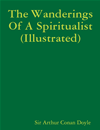 The Wanderings Of A Spiritualist (illustrated)